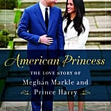 American Princess: The Love Story of Meghan Markle and Prince Harry by Leslie Carroll