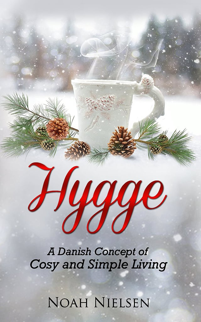 Hygge: A Danish Concept of Cosy and Simple Living by Noah Nielsen