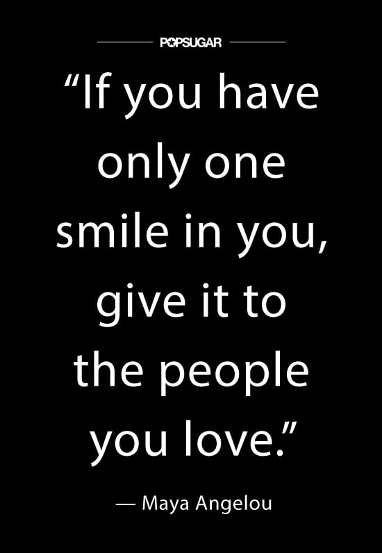 """""""If you have only one smile in you, give it to the people you love."""" — #MayaAngelou"""