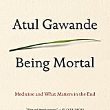 Aug. 2014 — Being Mortal: Medicine and What Matters in the End by Atul Gawande