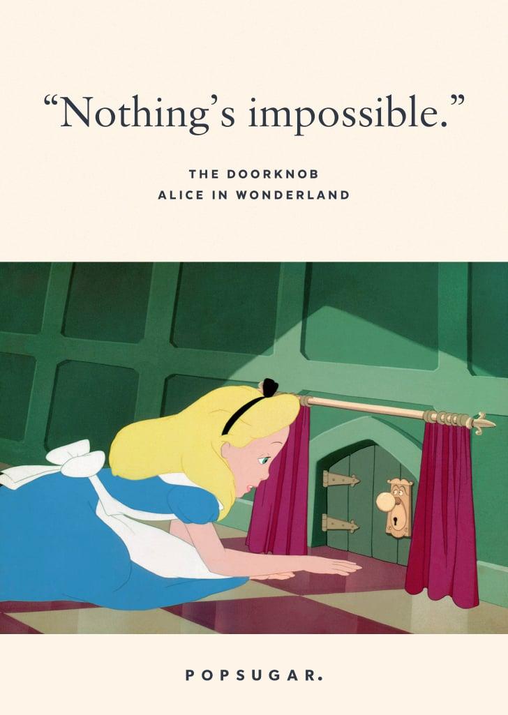 """Nothing's impossible."" — The Doorknob, Alice in Wonderland"