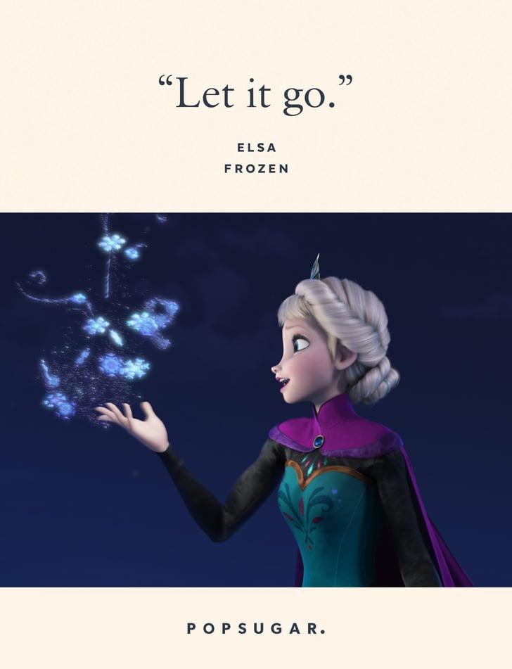 """""""Let it go."""" — Elsa, Frozen"""