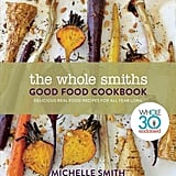 Michelle Smith Wholesmiths Good Food Cookbook ($42)