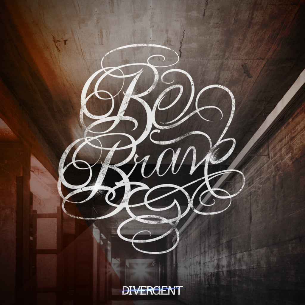 "If I created my own #Dauntless tattoo it would say ""Be Brave."" in #Four-esque handwriting. What would yours be? @Divergent #Divergent— Divergent Lexicon (@DivergentNation) March 11, 2014