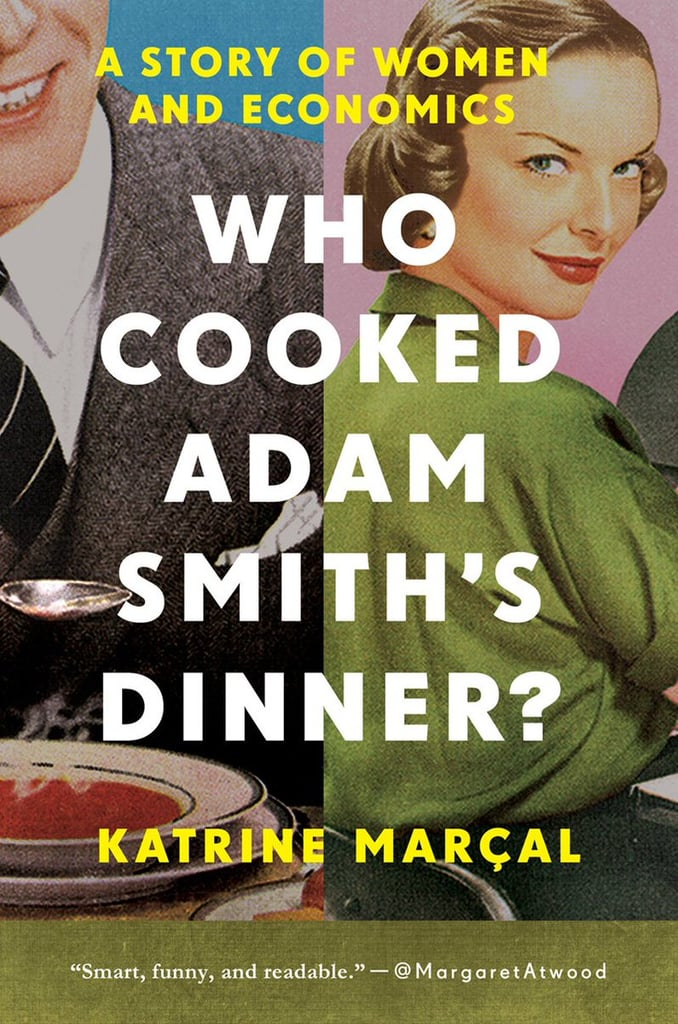 Who Cooked Adam Smith's Dinner?: A Story of Women and Economics by Katrine Marcal