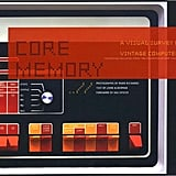 Core Memory: A Visual Survey of Vintage Computers ($35)