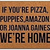 If You're Pizza, Puppies, Amazon, or Joanna Gaines We're Home Doormat