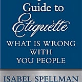 Isabel Spellman's Guide to Etiquette: What Is Wrong With You People by Lisa Lutz