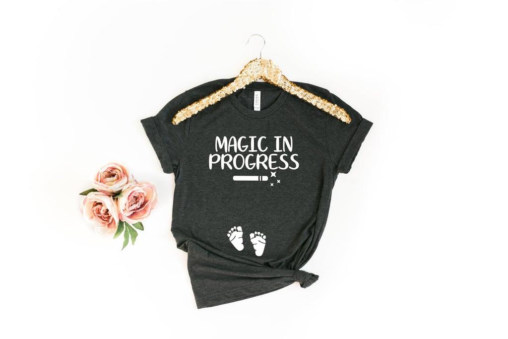 """Magic in Progress"" Maternity Shirt"