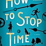 How to Stop Time by Matt Haig (Out Feb. 6)