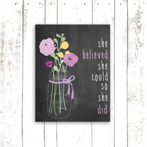 "Get inspired with this print ($18) that reads, ""She believed she could so she did."""