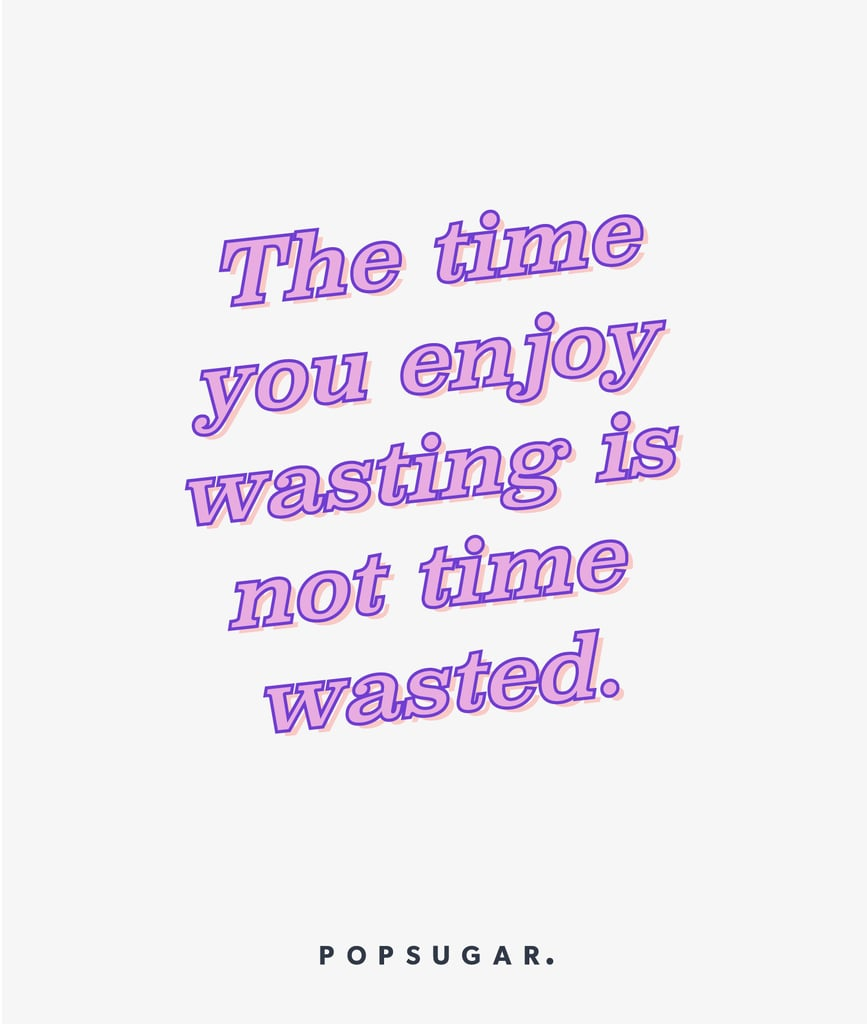 Its Not Wasted Time Life Changing Inspirational Quotes Popsugar