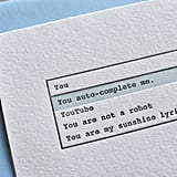Without even trying, you auto-complete me ($6). Is there a sweeter sentiment in the digital world?