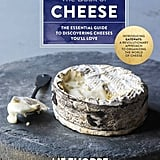 The Book of Cheese: The Essential Guide to Discovering Cheeses You'll Love ($40)