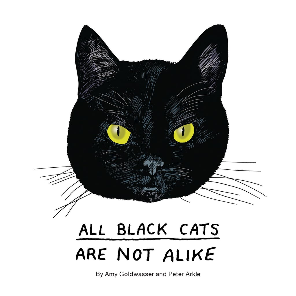 As the weather turns cooler, you might want to cuddle up with a good book this month. We suggest All Black Cats Are Not Alike ($16, out Sept. 20), which features profiles of 50 different black cats and what makes them unique.