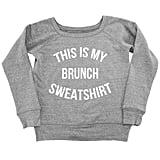This Is My Brunch Sweatshirt ($58)