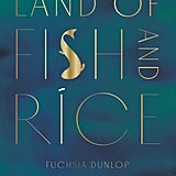 Land of Fish and Rice by Fuchsia Dunlop (£18)