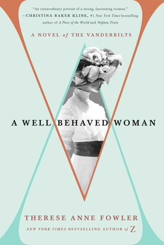 A Well-Behaved Woman: A Novel of the Vanderbilts by Therese Anne Fowler, out Oct. 16