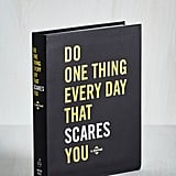 Do One Thing Every Day That Scares You Journal ($13)