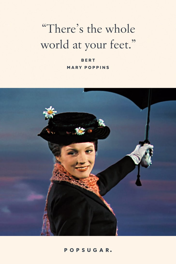 """""""There's the whole world at your feet."""" — Bert, Mary Poppins"""