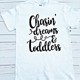 Chasin' Dreams and Toddlers Tee