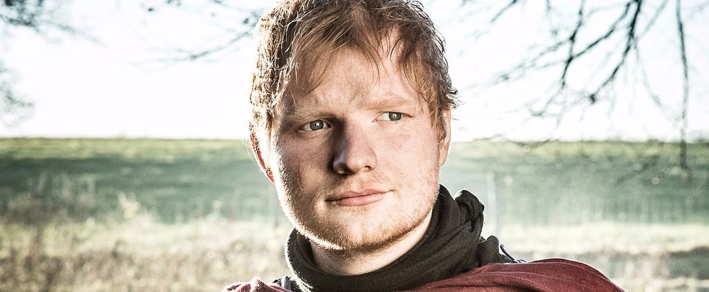 Here's How Ed Sheeran Landed That (Contentious) Game of Thrones Cameo