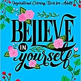 Believe in Yourself: Inspirational Colouring Books For Adults