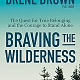 Jan. 2018 — Braving the Wilderness: The Quest For True Belonging and the Courage to Stand Alone by Brené Brown