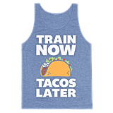 Train Now, Tacos Later Tank