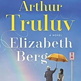 The Story of Arthur Truluv by Elizabeth Berg, Out Nov. 21