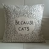 "Handmade Cat ""Because Cats"" Pillow ($18)"