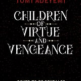 Children of Virtue and Vengeance by Tomi Adeyemi (coming June 4)