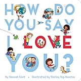 Ages 0-2: How Do You Say I Love You?