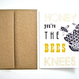Honey, you're the bees knees ($4)