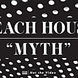 """Myth"" by Beach House"