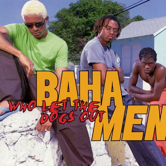"""Who Let the Dogs Out"" by Baha Men"