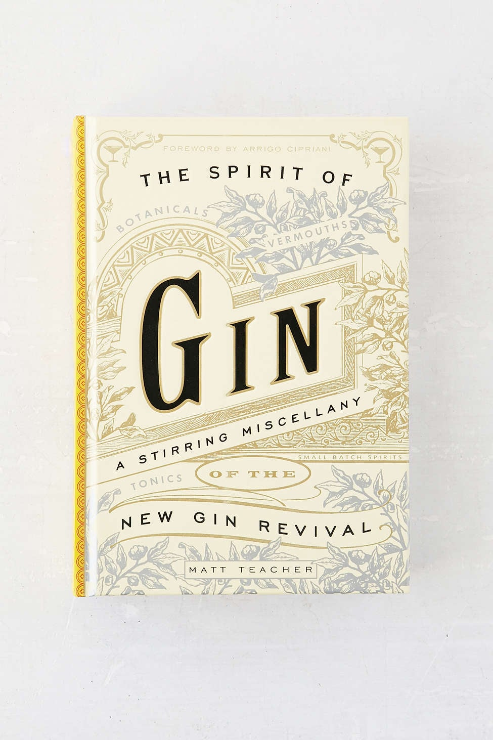 The Spirit Of Gin: A Stirring Miscellany Of The New Gin Revival