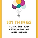 101 Things To Do Instead of Playing on Your Phone by Ilka Heinemann, $14.99