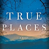 True Places by Sonja Yoerg