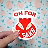 Oh For Fox Sake Sticker