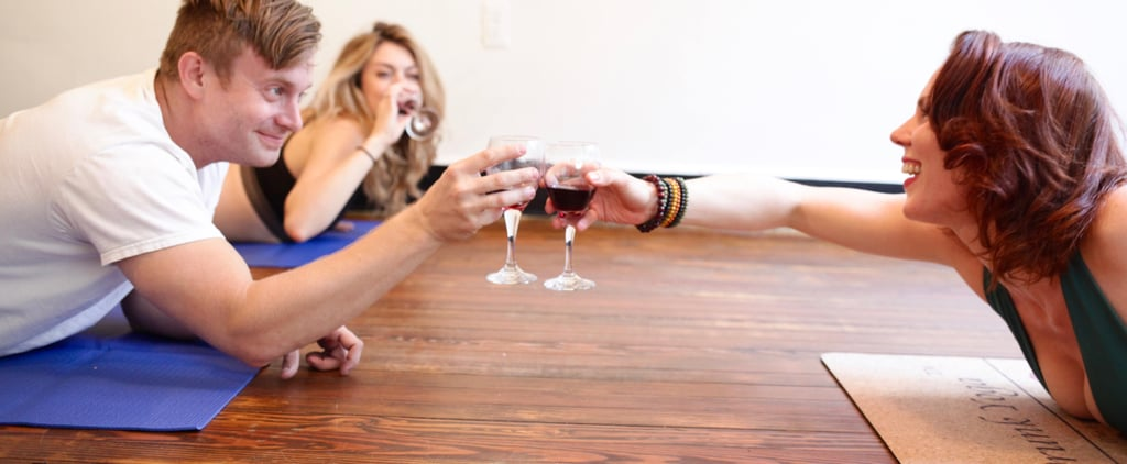 Drunk Yoga Combines Our 2 Favorite Things, but Is the Boozy Exercise Trend Safe?