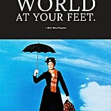 """There's the whole world at your feet."" — Bert, Mary Poppins"