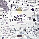 """""""Good Together"""" by James Barker Band"""