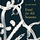 Food For All Seasons by Oliver Rowe (£17)