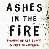 If You Love Memoirs: No Ashes in the Fire: Coming of Age Black and Free in America by Darnell L. Moore (Out May 29)
