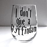 I Don't Give a Gryffindamn Wine Glass