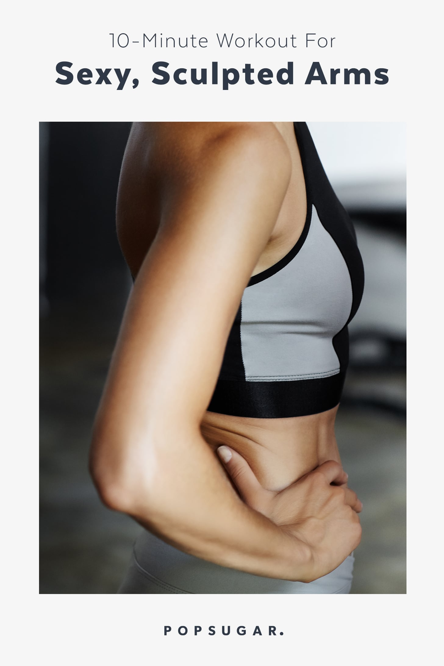10 Minute Workout For Sexy Sculpted Arms Popsugar Fitness