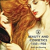 Beauty and Cosmetics: 1550-1950