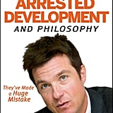 Arrested Development and Philosophy: They've Made a Huge Mistake ($13)