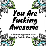 You Are Fucking Awesome: A Motivating Swear Word Colouring Book For Adults